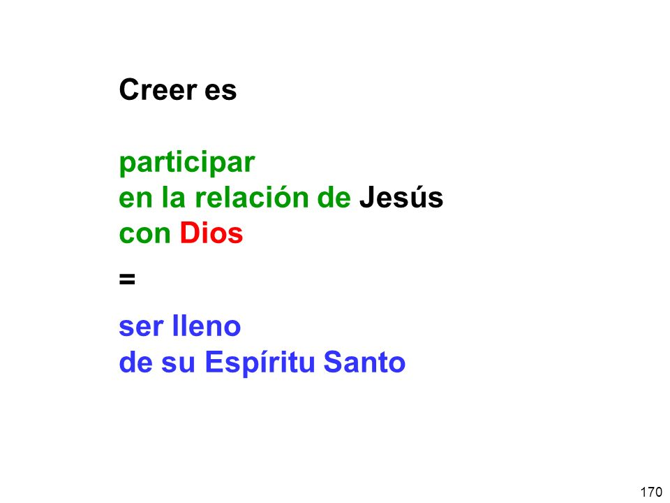 170 Creer es participar en la relación de Jesús con Dios = ser lleno de su Espíritu Santo