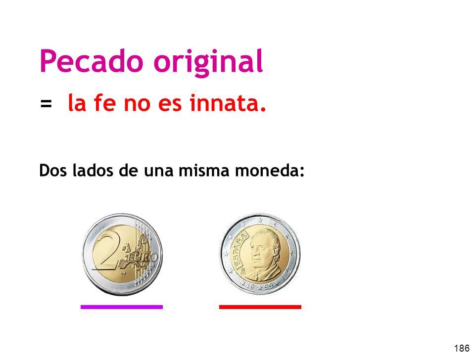 186 Pecado original = la fe no es innata. Dos lados de una misma moneda: