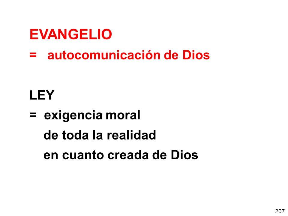 207 EVANGELIO = autocomunicación de Dios LEY = exigencia moral de toda la realidad en cuanto creada de Dios
