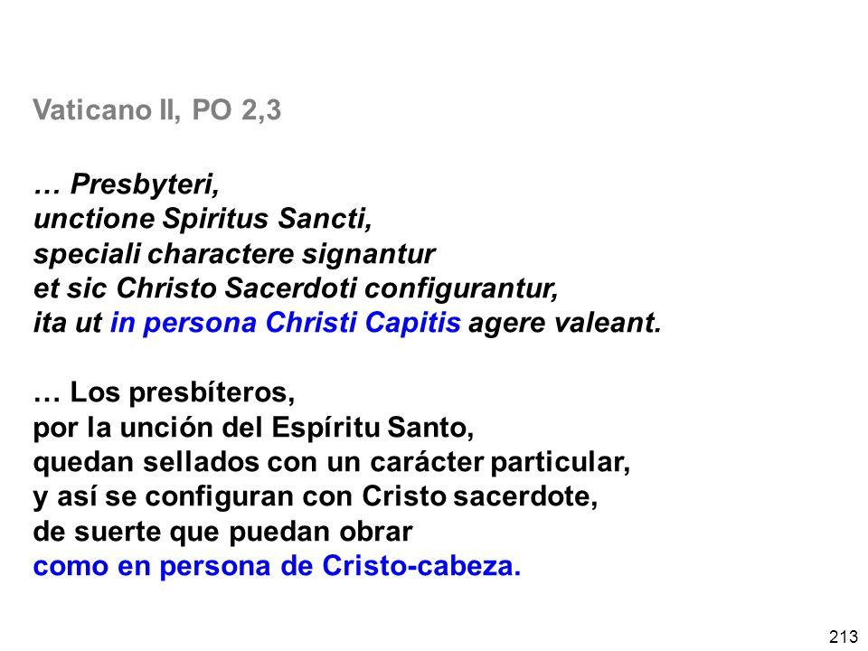 213 Vaticano II, PO 2,3 … Presbyteri, unctione Spiritus Sancti, speciali charactere signantur et sic Christo Sacerdoti configurantur, ita ut in persona Christi Capitis agere valeant.