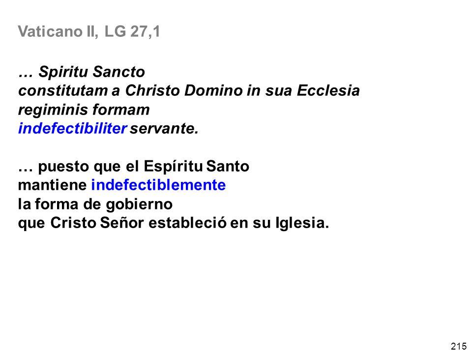 215 Vaticano II, LG 27,1 … Spiritu Sancto constitutam a Christo Domino in sua Ecclesia regiminis formam indefectibiliter servante.