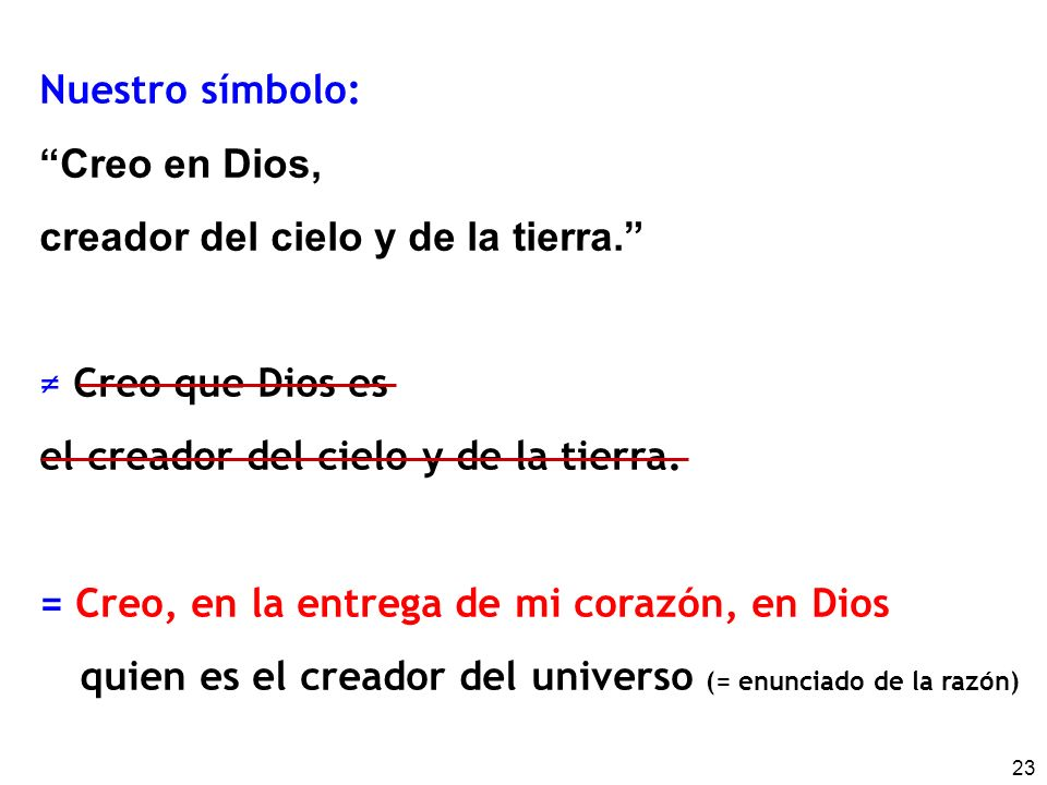 23 Nuestro símbolo: Creo en Dios, creador del cielo y de la tierra. Creo que Dios es el creador del cielo y de la tierra. = Creo, en la entrega de mi