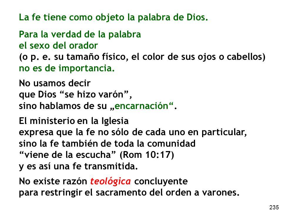 235 La fe tiene como objeto la palabra de Dios. Para la verdad de la palabra el sexo del orador (o p. e. su tamaño físico, el color de sus ojos o cabe