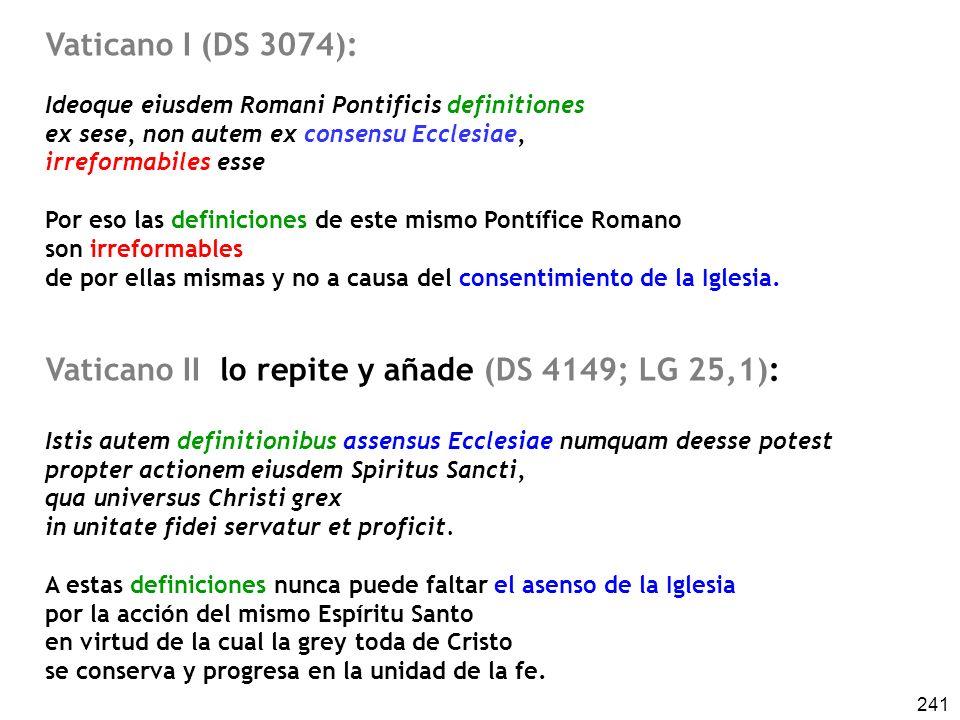 241 Vaticano I (DS 3074): Ideoque eiusdem Romani Pontificis definitiones ex sese, non autem ex consensu Ecclesiae, irreformabiles esse Por eso las def