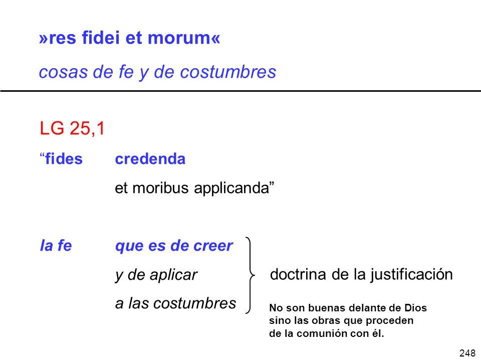 248 »res fidei et morum« cosas de fe y de costumbres LG 25,1 fides credenda et moribus applicanda la fe que es de creer y de aplicar a las costumbres