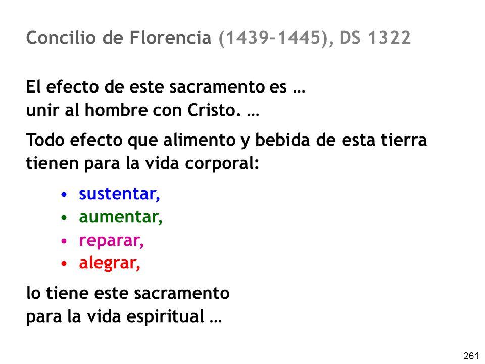 261 Concilio de Florencia (1439–1445), DS 1322 El efecto de este sacramento es … unir al hombre con Cristo. … Todo efecto que alimento y bebida de est