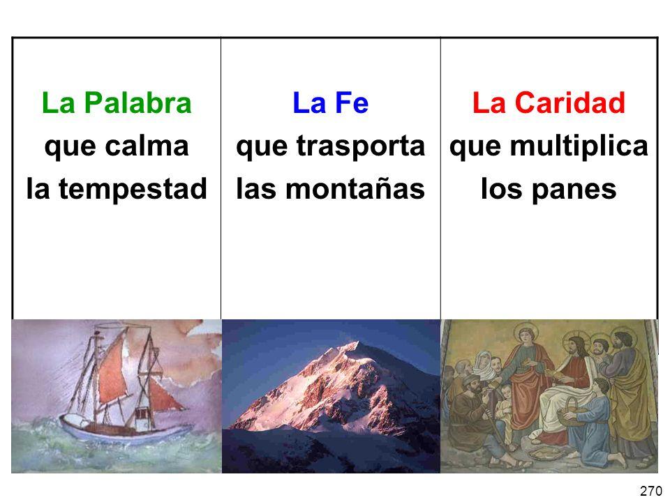 270 La Palabra que calma la tempestad La Fe que trasporta las montañas La Caridad que multiplica los panes