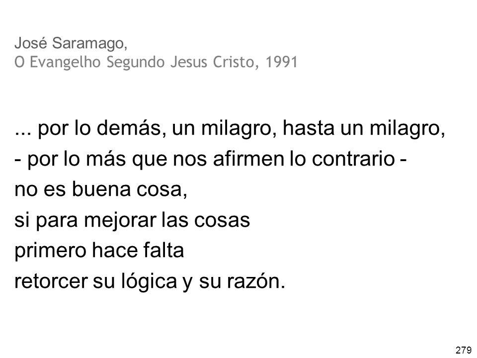 279 José Saramago, O Evangelho Segundo Jesus Cristo, 1991... por lo demás, un milagro, hasta un milagro, - por lo más que nos afirmen lo contrario - n