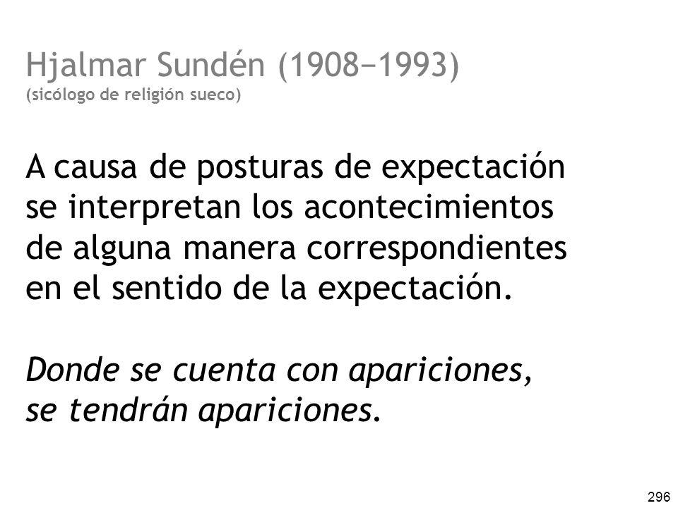 296 Hjalmar Sundén (19081993) (sicólogo de religión sueco) A causa de posturas de expectación se interpretan los acontecimientos de alguna manera correspondientes en el sentido de la expectación.