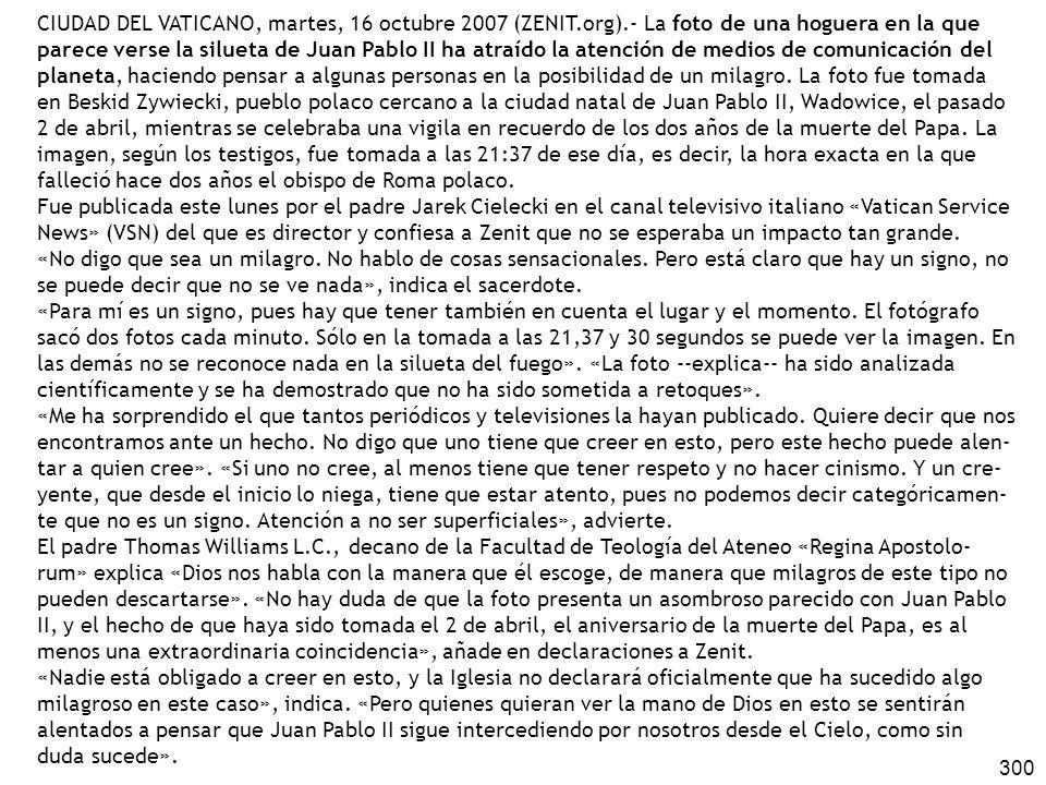 300 CIUDAD DEL VATICANO, martes, 16 octubre 2007 (ZENIT.org).- La foto de una hoguera en la que parece verse la silueta de Juan Pablo II ha atraído la atención de medios de comunicación del planeta, haciendo pensar a algunas personas en la posibilidad de un milagro.