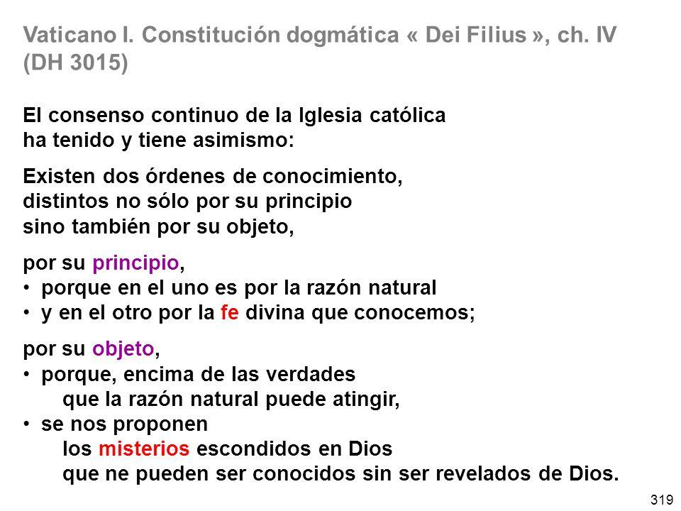 319 Vaticano I. Constitución dogmática « Dei Filius », ch. IV (DH 3015) El consenso continuo de la Iglesia católica ha tenido y tiene asimismo: Existe
