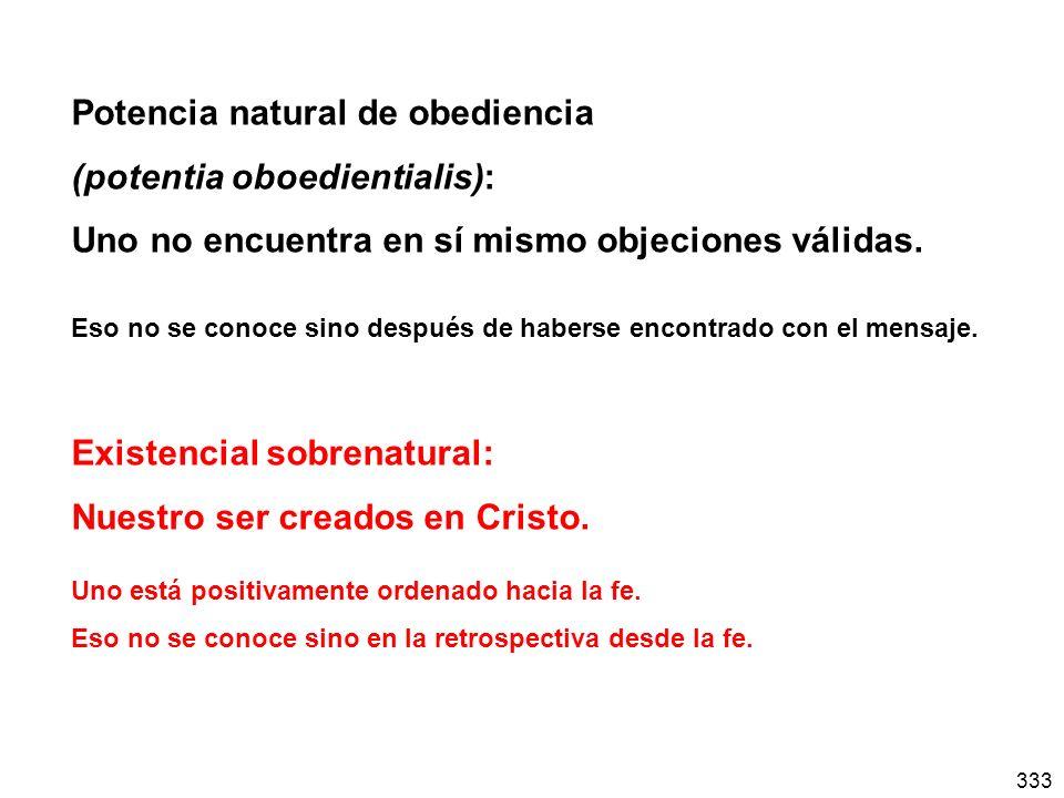333 Potencia natural de obediencia (potentia oboedientialis): Uno no encuentra en sí mismo objeciones válidas. Eso no se conoce sino después de habers
