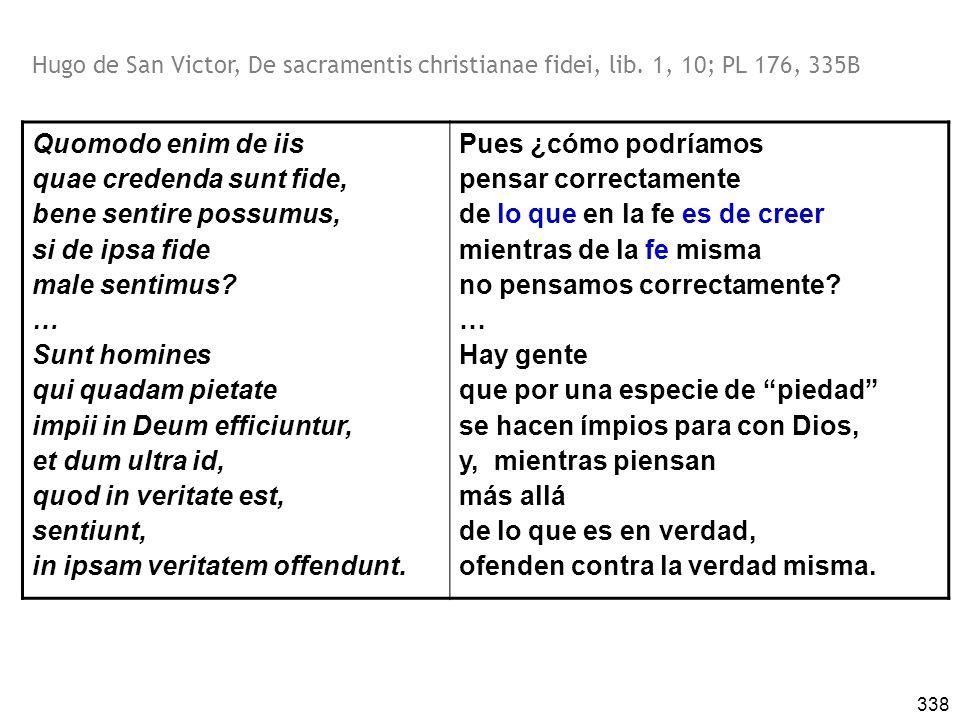 338 Quomodo enim de iis quae credenda sunt fide, bene sentire possumus, si de ipsa fide male sentimus.