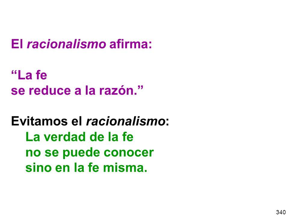 340 El racionalismo afirma: La fe se reduce a la razón.