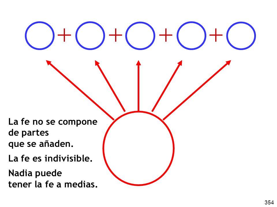 354 La fe no se compone de partes que se añaden.La fe es indivisible.