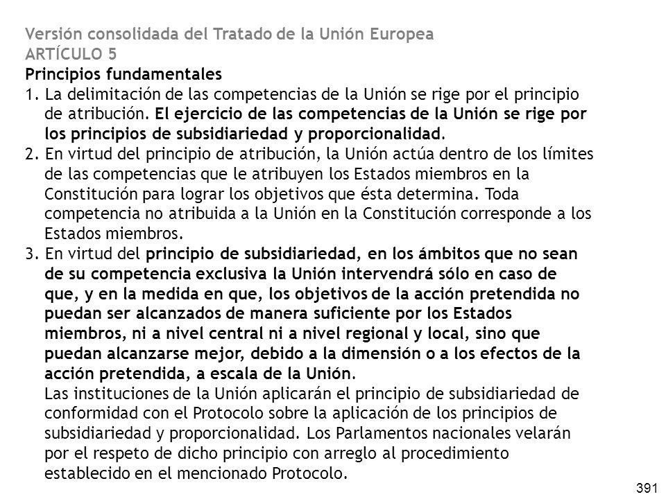 391 Versión consolidada del Tratado de la Unión Europea ARTÍCULO 5 Principios fundamentales 1. La delimitación de las competencias de la Unión se rige