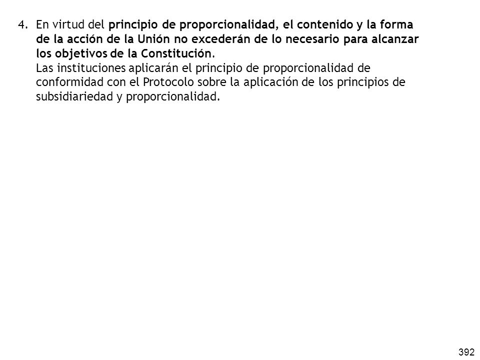 392 4. En virtud del principio de proporcionalidad, el contenido y la forma de la acción de la Unión no excederán de lo necesario para alcanzar los ob