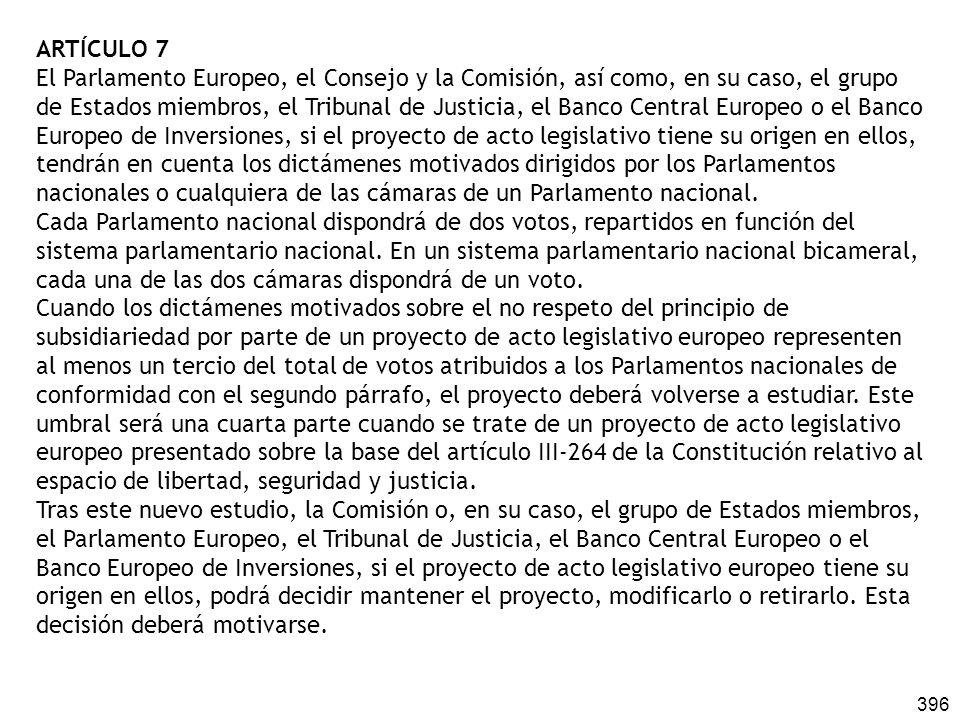 396 ARTÍCULO 7 El Parlamento Europeo, el Consejo y la Comisión, así como, en su caso, el grupo de Estados miembros, el Tribunal de Justicia, el Banco