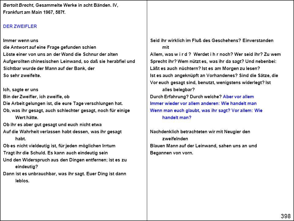 398 Bertolt Brecht, Gesammelte Werke in acht Bänden. IV, Frankfurt am Main 1967, 587f. DER ZWEIFLER Immer wenn uns die Antwort auf eine Frage gefunden