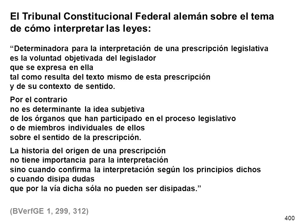 400 El Tribunal Constitucional Federal alemán sobre el tema de cómo interpretar las leyes: Determinadora para la interpretación de una prescripción le