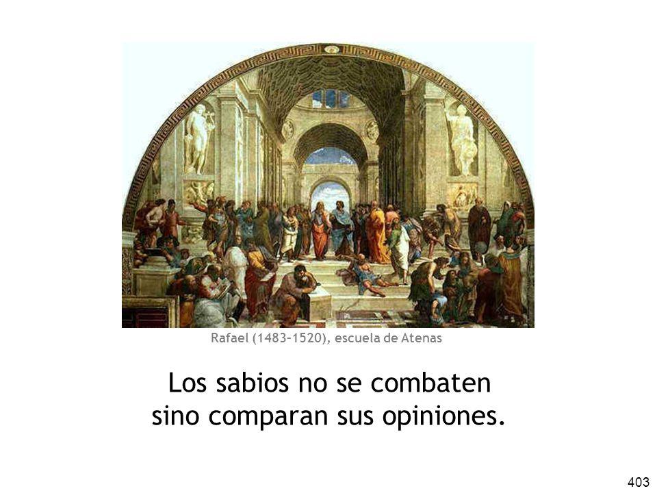 403 Los sabios no se combaten sino comparan sus opiniones. Rafael (1483–1520), escuela de Atenas
