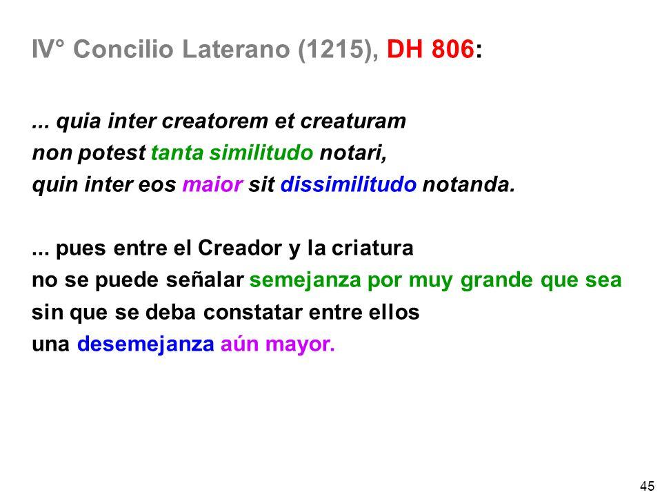 45 IV° Concilio Laterano (1215), DH 806:... quia inter creatorem et creaturam non potest tanta similitudo notari, quin inter eos maior sit dissimilitu