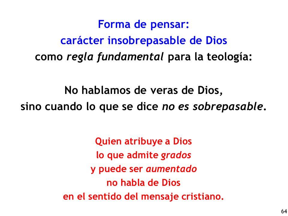 64 Forma de pensar: carácter insobrepasable de Dios como regla fundamental para la teología: No hablamos de veras de Dios, sino cuando lo que se dice no es sobrepasable.