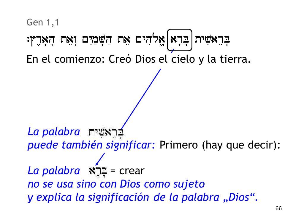 66 La palabra = crear no se usa sino con Dios como sujeto y explica la significación de la palabra Dios. Gen 1,1 En el comienzo: Creó Dios el cielo y