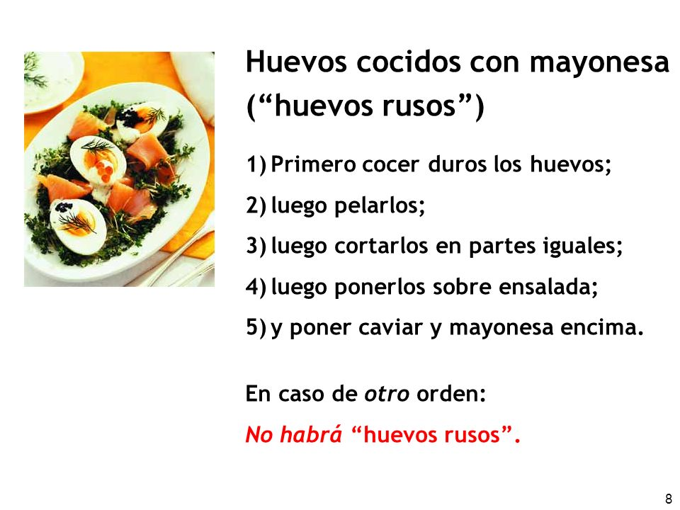 8 Huevos cocidos con mayonesa (huevos rusos) 1)Primero cocer duros los huevos; 2)luego pelarlos; 3)luego cortarlos en partes iguales; 4)luego ponerlos sobre ensalada; 5)y poner caviar y mayonesa encima.