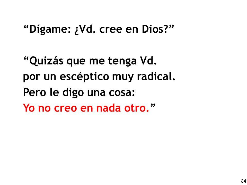 84 Dígame: ¿Vd.cree en Dios. Quizás que me tenga Vd.