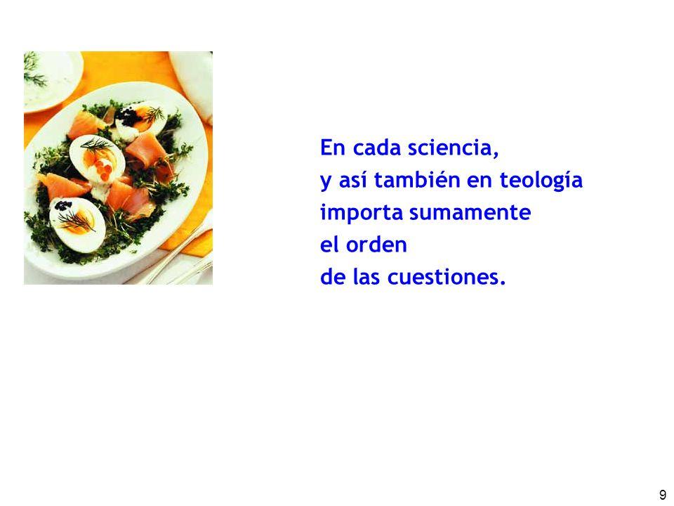 9 En cada sciencia, y así también en teología importa sumamente el orden de las cuestiones.