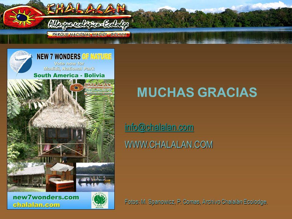 MUCHAS GRACIAS Fotos: M. Spanowicz, P. Comas, Archivo Chalalán Ecolodge. info@chalalan.com WWW.CHALALAN.COM