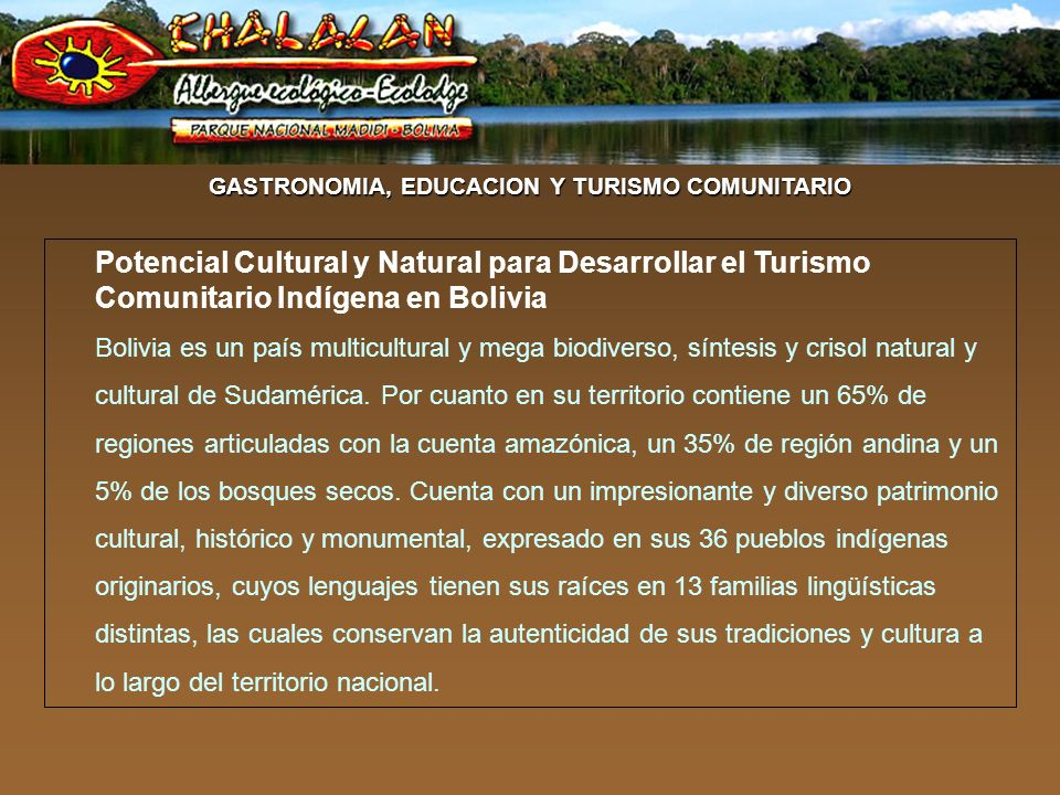 Potencial Cultural y Natural para Desarrollar el Turismo Comunitario Indígena en Bolivia Bolivia es un país multicultural y mega biodiverso, síntesis