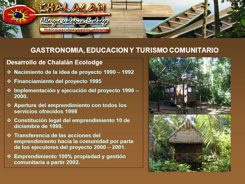 GASTRONOMIA, EDUCACION Y TURISMO COMUNITARIO Desarrollo de Chalalán Ecolodge Nacimiento de la idea de proyecto 1990 – 1992 Financiamiento del proyecto