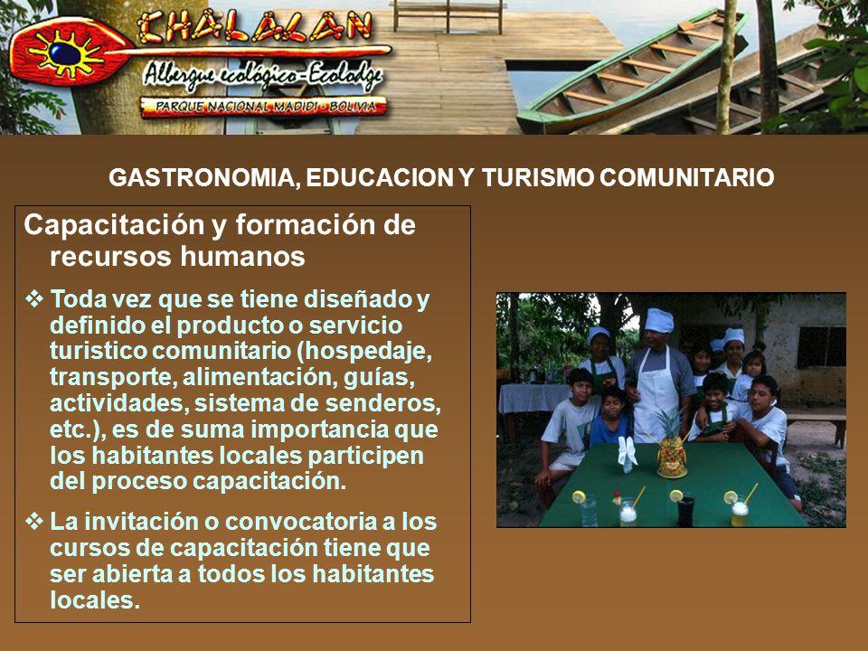 GASTRONOMIA, EDUCACION Y TURISMO COMUNITARIO Capacitación y formación de recursos humanos Toda vez que se tiene diseñado y definido el producto o serv