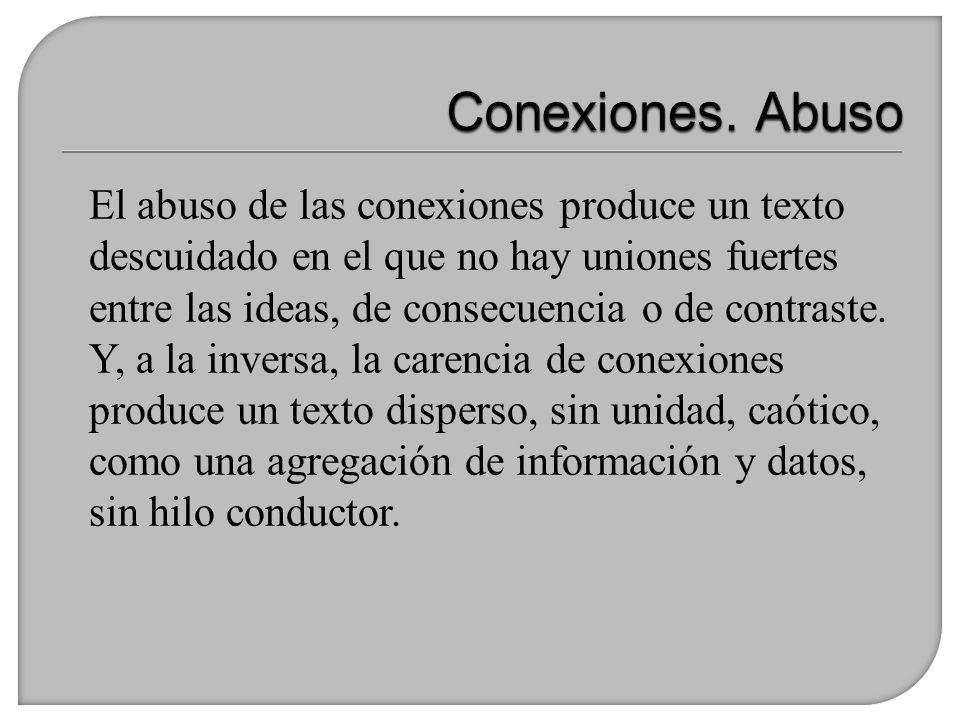El abuso de las conexiones produce un texto descuidado en el que no hay uniones fuertes entre las ideas, de consecuencia o de contraste. Y, a la inver