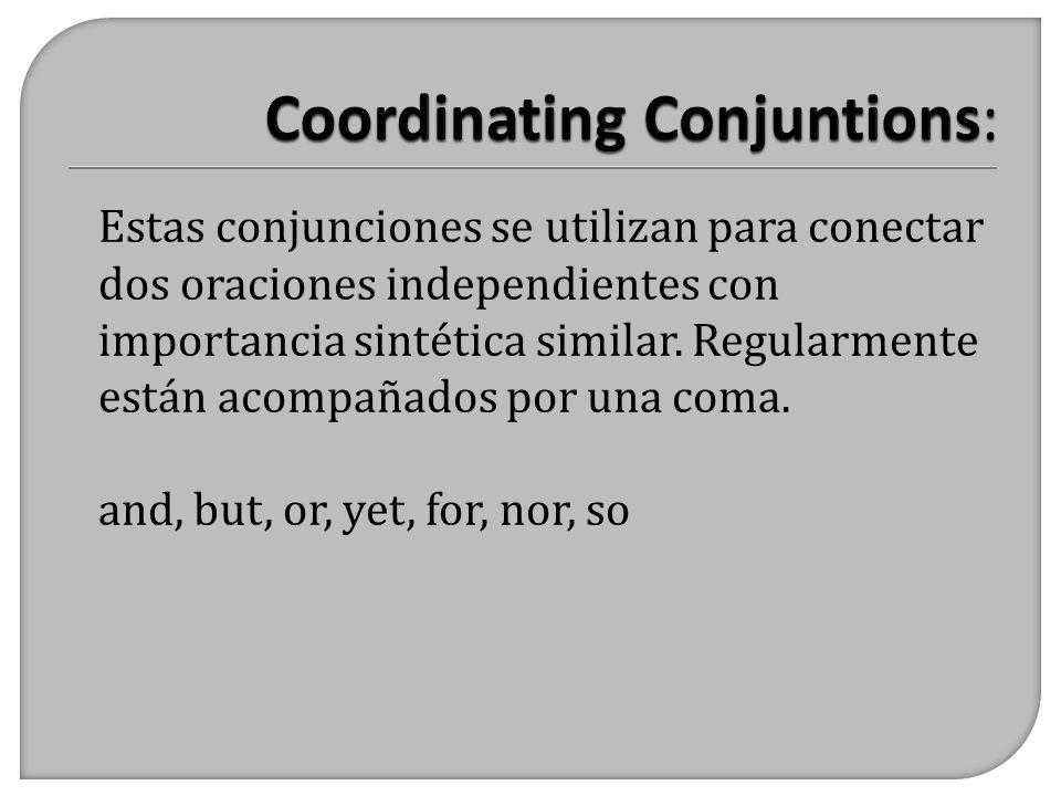Estas conjunciones se utilizan para conectar dos oraciones independientes con importancia sintética similar. Regularmente están acompañados por una co