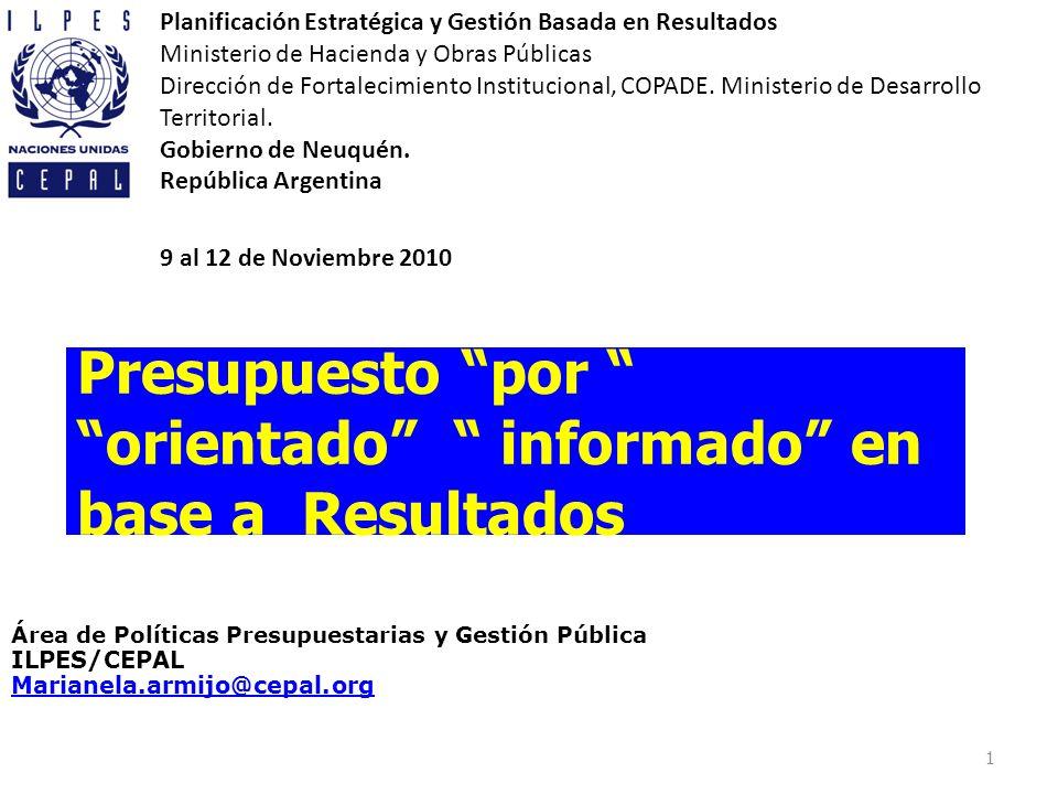 1 Presupuesto por orientado informado en base a Resultados Área de Políticas Presupuestarias y Gestión Pública ILPES/CEPAL Marianela.armijo@cepal.org