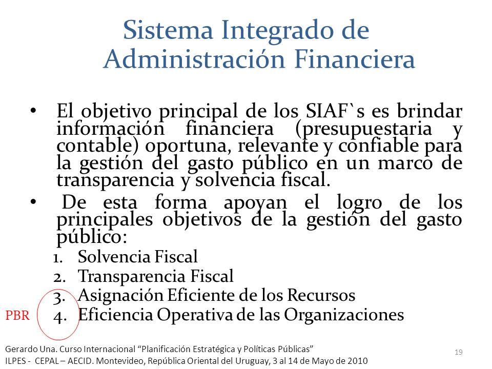 Sistema Integrado de Administración Financiera El objetivo principal de los SIAF`s es brindar información financiera (presupuestaria y contable) oport