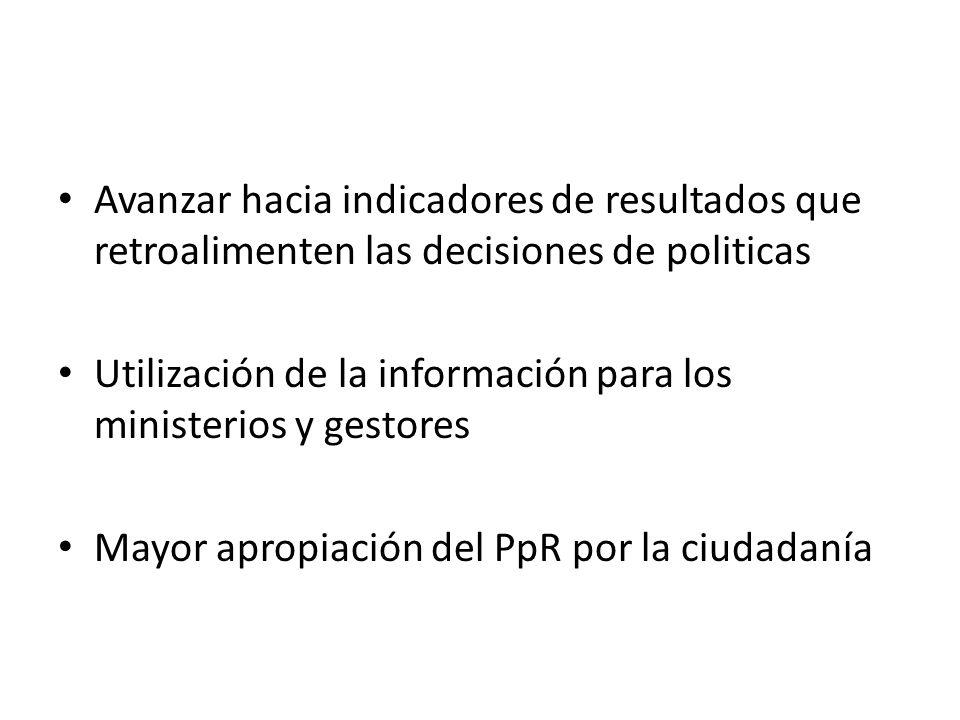 Avanzar hacia indicadores de resultados que retroalimenten las decisiones de politicas Utilización de la información para los ministerios y gestores M