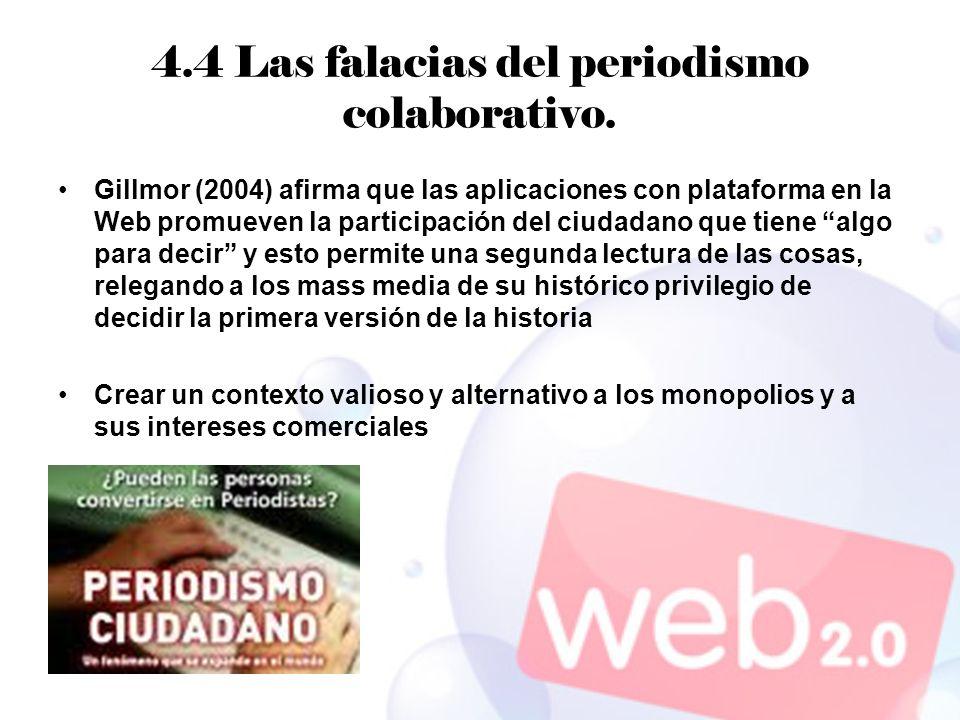 4.4 Las falacias del periodismo colaborativo. Gillmor (2004) afirma que las aplicaciones con plataforma en la Web promueven la participación del ciuda