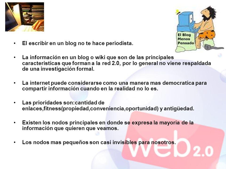 El escribir en un blog no te hace periodista. La información en un blog o wiki que son de las principales caracteristicas que forman a la red 2.0, por