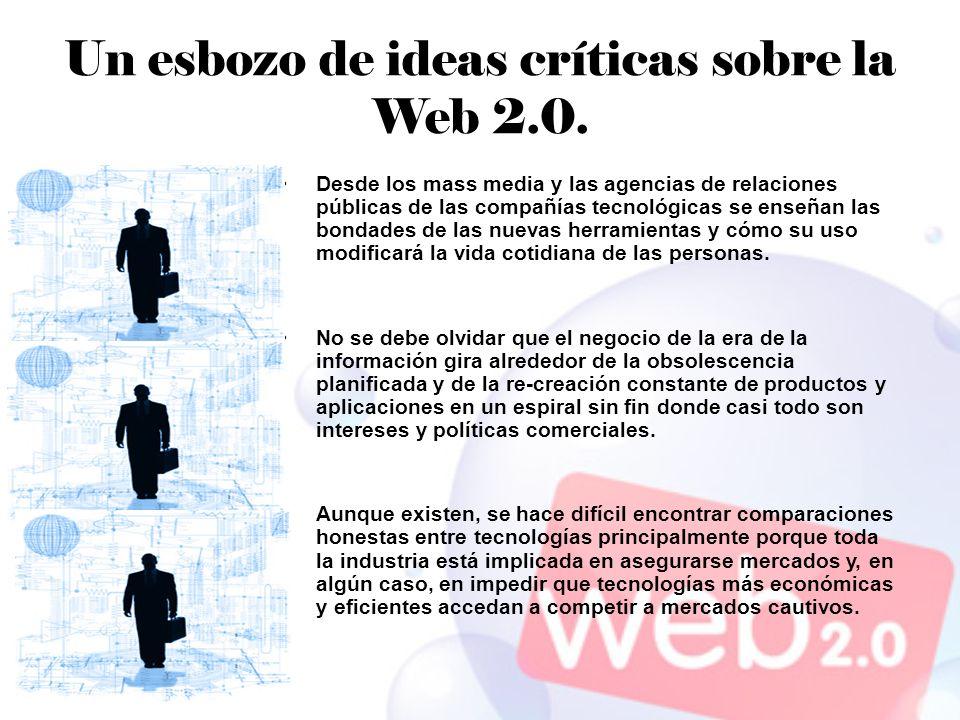 Un esbozo de ideas críticas sobre la Web 2.0. Desde los mass media y las agencias de relaciones públicas de las compañías tecnológicas se enseñan las