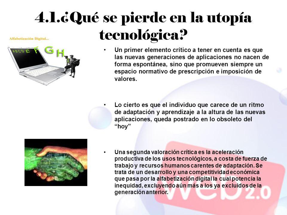 4.1.¿Qué se pierde en la utopía tecnológica? Un primer elemento crítico a tener en cuenta es que las nuevas generaciones de aplicaciones no nacen de f