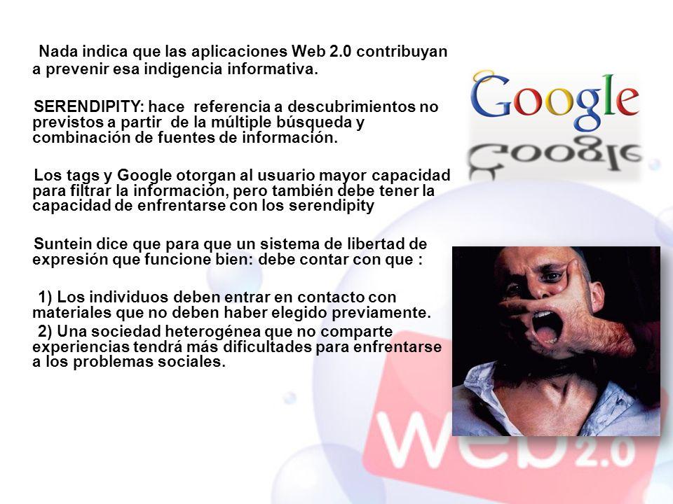 Nada indica que las aplicaciones Web 2.0 contribuyan a prevenir esa indigencia informativa. SERENDIPITY: hace referencia a descubrimientos no previsto