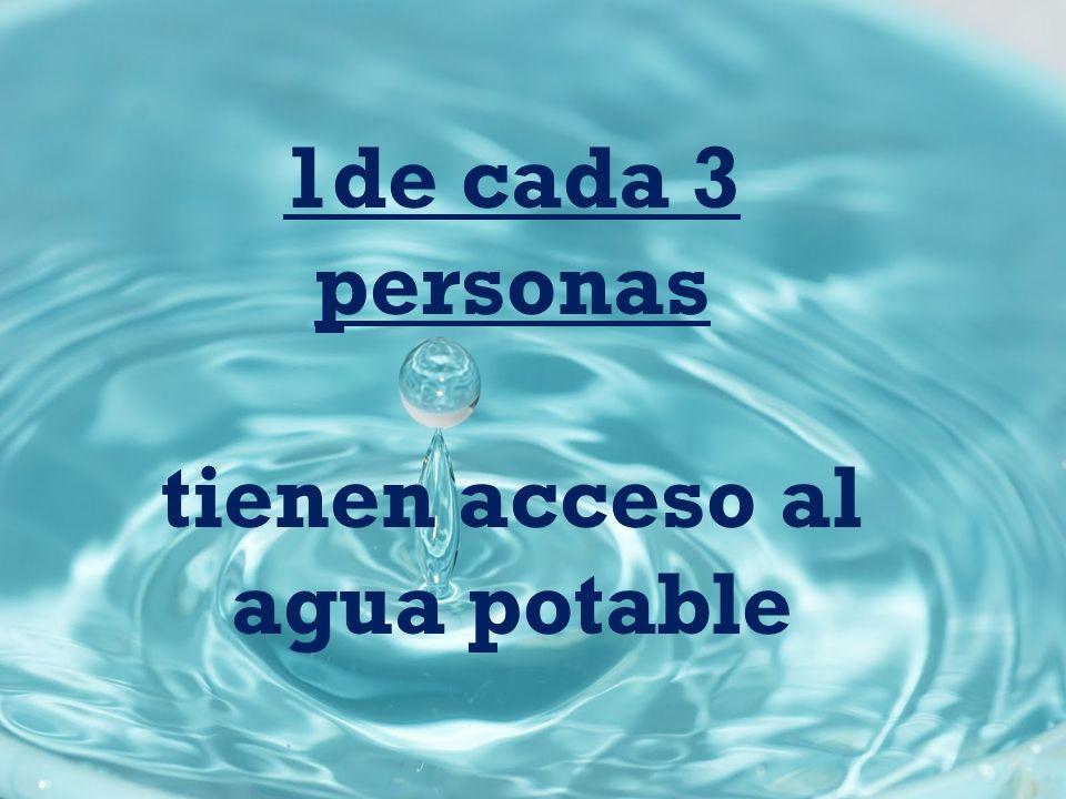 1de cada 3 personas tienen acceso al agua potable