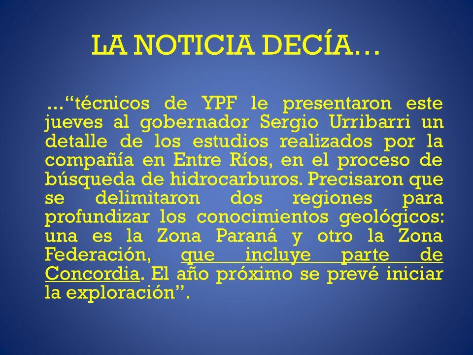 LA NOTICIA DECÍA…...técnicos de YPF le presentaron este jueves al gobernador Sergio Urribarri un detalle de los estudios realizados por la compañía en