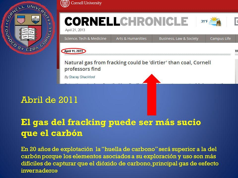 Abril de 2011 El gas del fracking puede ser más sucio que el carbón En 20 años de explotación la huella de carbono será superior a la del carbón porqu