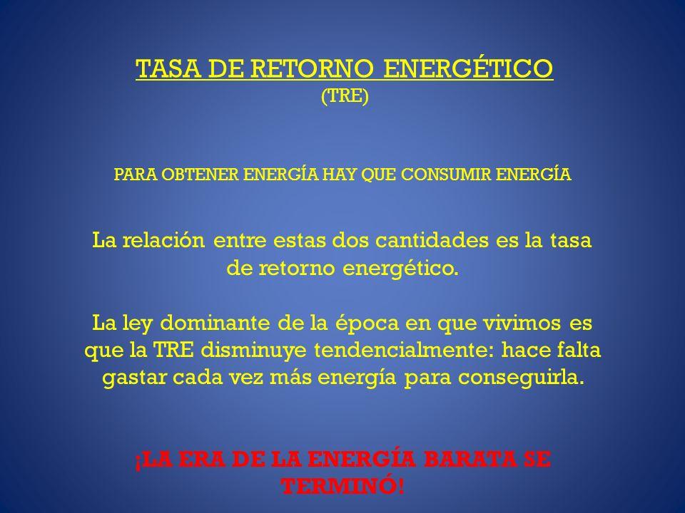 TASA DE RETORNO ENERGÉTICO (TRE) PARA OBTENER ENERGÍA HAY QUE CONSUMIR ENERGÍA La relación entre estas dos cantidades es la tasa de retorno energético