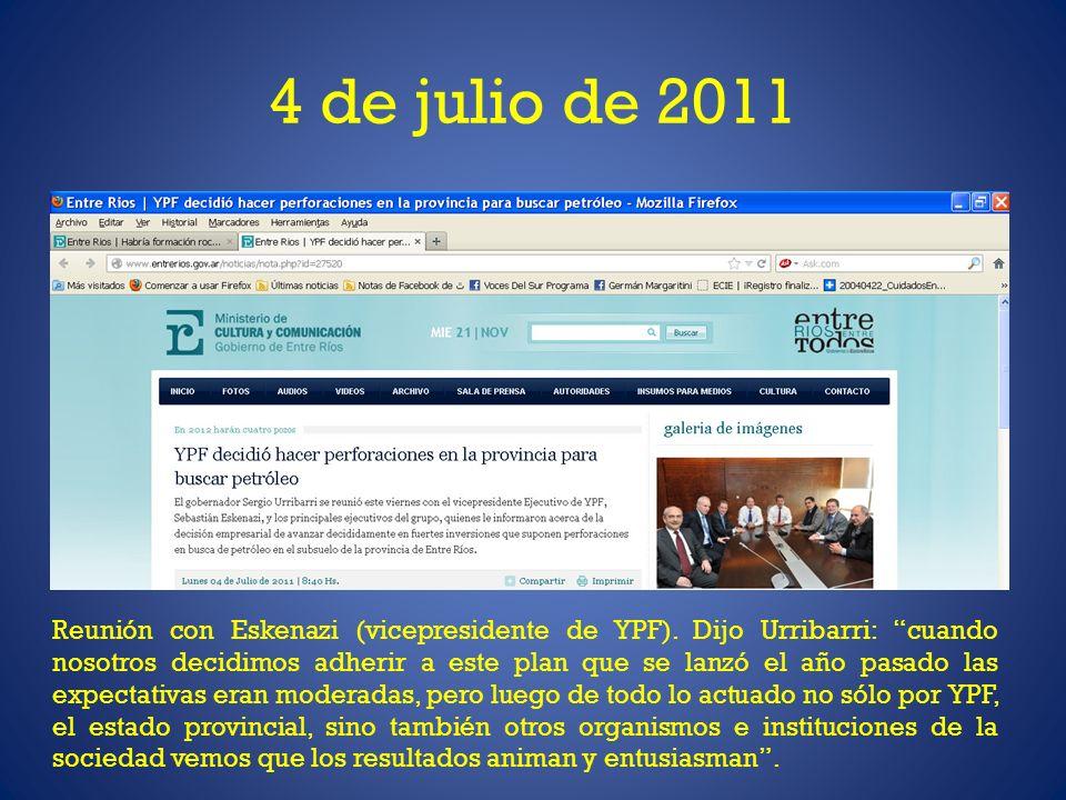 4 de julio de 2011 Reunión con Eskenazi (vicepresidente de YPF). Dijo Urribarri: cuando nosotros decidimos adherir a este plan que se lanzó el año pas